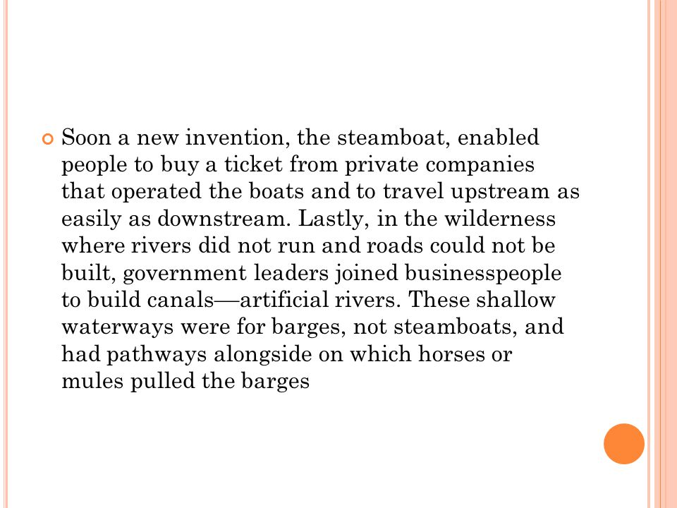 Soon a new invention, the steamboat, enabled people to buy a ticket from private companies that operated the boats and to travel upstream as easily as downstream.