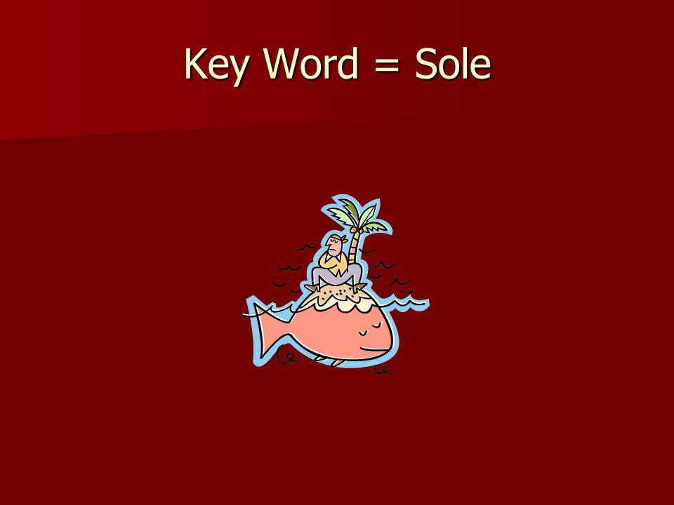 Key Word = Sole
