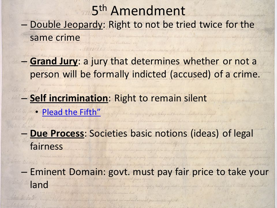 5th Amendment Double Jeopardy: Right to not be tried twice for the same crime.