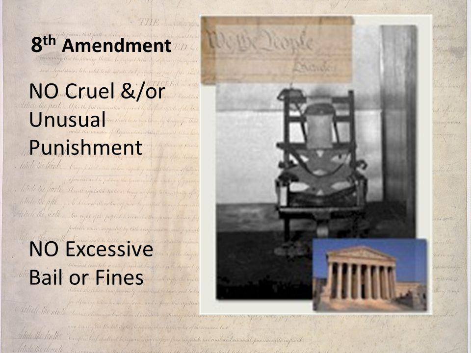 8th Amendment NO Cruel &/or Unusual Punishment NO Excessive Bail or Fines
