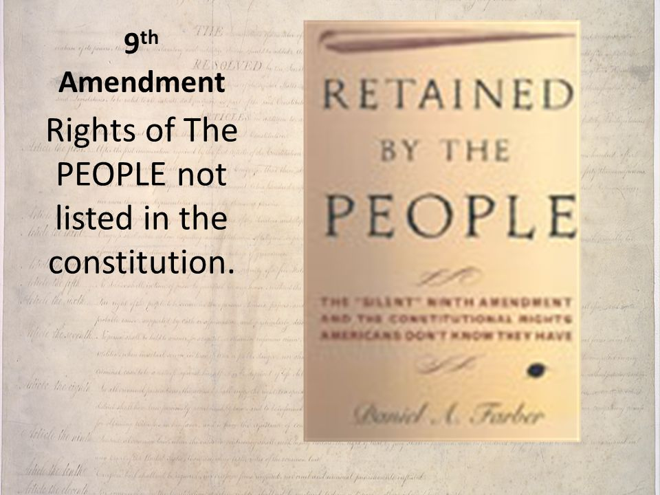 Rights of The PEOPLE not listed in the constitution.