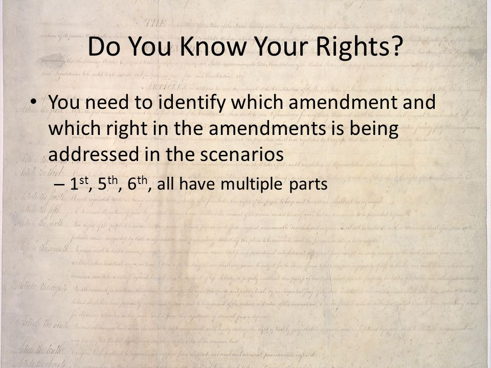 Do You Know Your Rights You need to identify which amendment and which right in the amendments is being addressed in the scenarios.