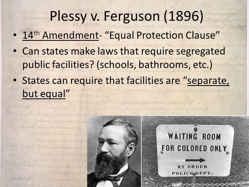 Plessy v. Ferguson (1896) 14th Amendment- Equal Protection Clause