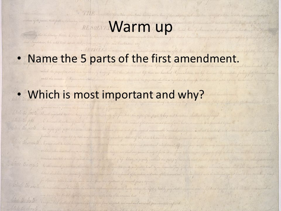 Warm up Name the 5 parts of the first amendment.