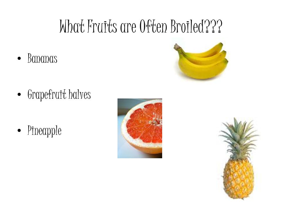 What Fruits are Often Broiled