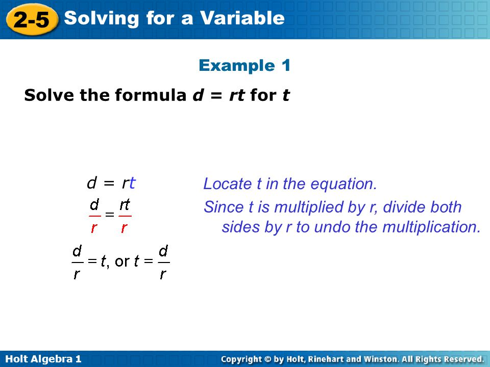 Example 1 Solve the formula d = rt for t. d = rt. Locate t in the equation.