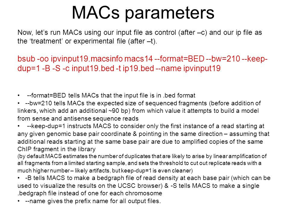 MACs parameters Now, let's run MACs using our input file as control (after –c) and our ip file as the 'treatment' or experimental file (after –t).