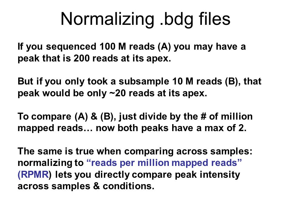 Normalizing .bdg files If you sequenced 100 M reads (A) you may have a peak that is 200 reads at its apex.