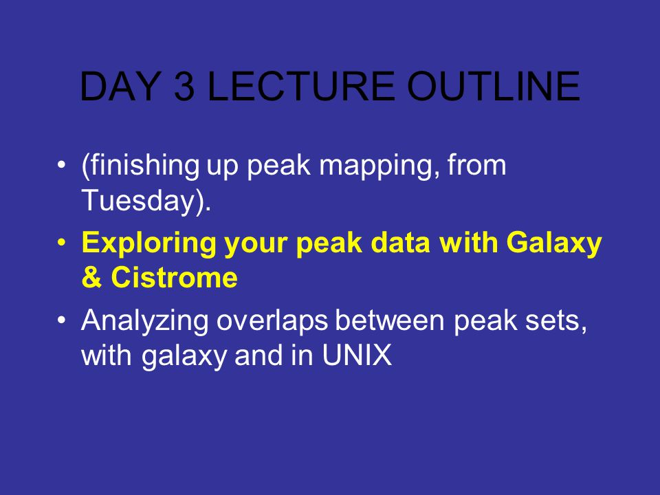 DAY 3 LECTURE OUTLINE (finishing up peak mapping, from Tuesday).