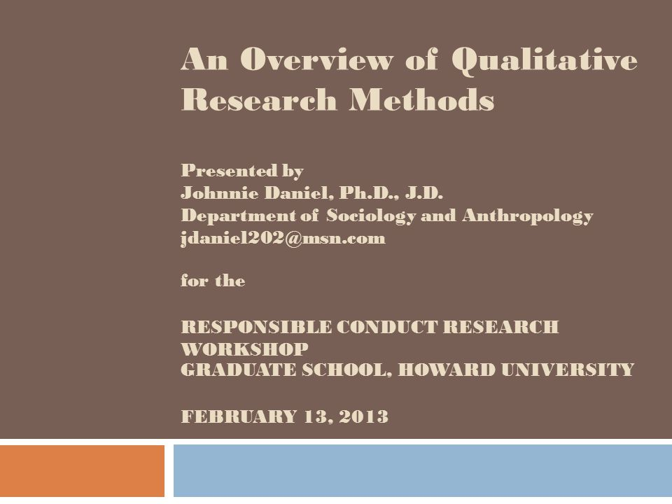 An Overview of Qualitative Research Methods Presented by Johnnie Daniel, Ph.D., J.D.