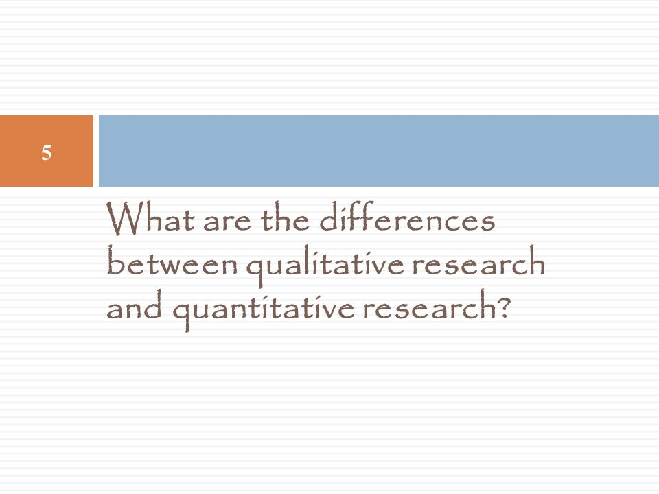 What are the differences between qualitative research and quantitative research