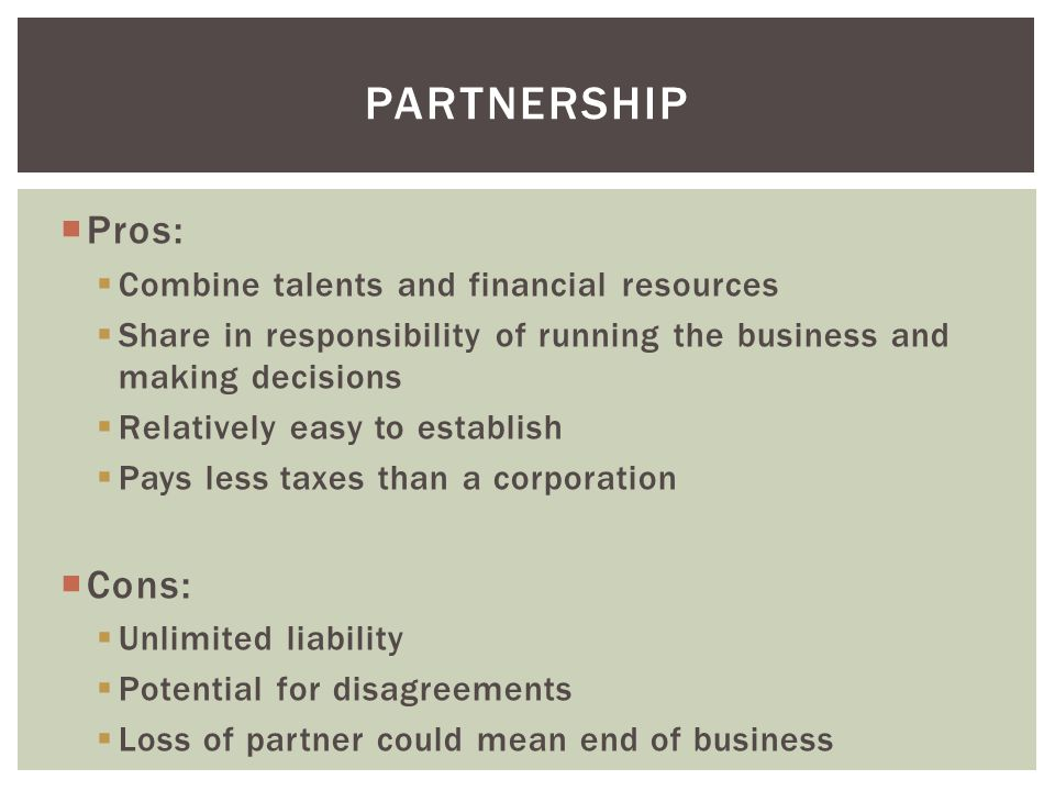 pros and cons of partnership as Forming a partnership: the pros and cons: the reasons for and against business partnerships if you're debating whether to form a partnership to start your business then ensure you consider these advantages and disadvantages of business partnerships: why collaborate • being able to share the burden partnerships.