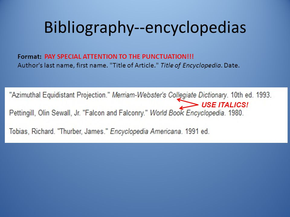 bibliography of encyclopedia An annotated bibliography is an organized list of sources (may be any  katz,  william a, annotations in encyclopedia of library and information science (vol.