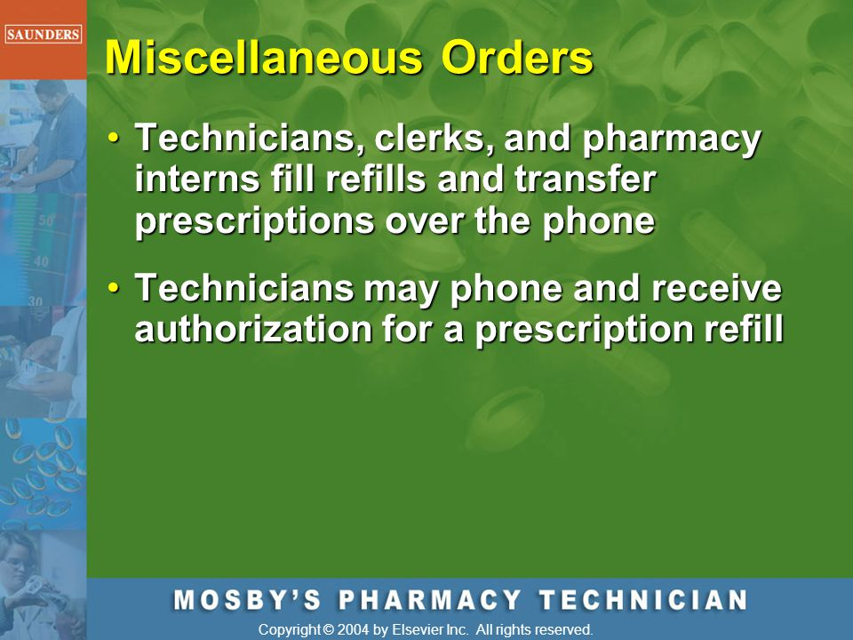 Miscellaneous Orders Technicians, clerks, and pharmacy interns fill refills and transfer prescriptions over the phone.
