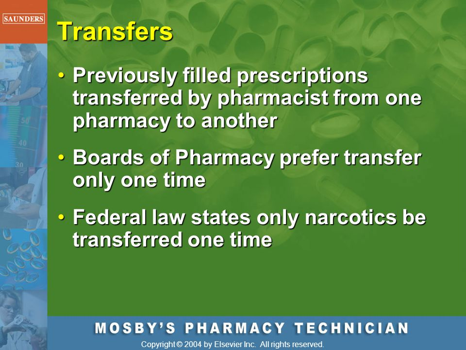 Transfers Previously filled prescriptions transferred by pharmacist from one pharmacy to another. Boards of Pharmacy prefer transfer only one time.