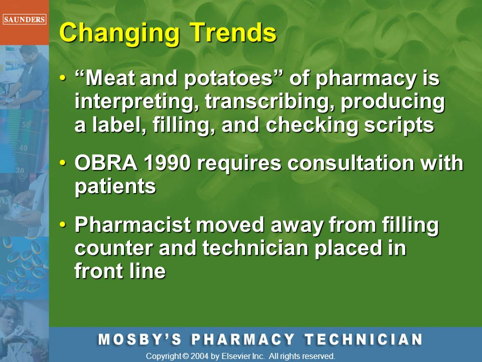 Changing Trends Meat and potatoes of pharmacy is interpreting, transcribing, producing a label, filling, and checking scripts.