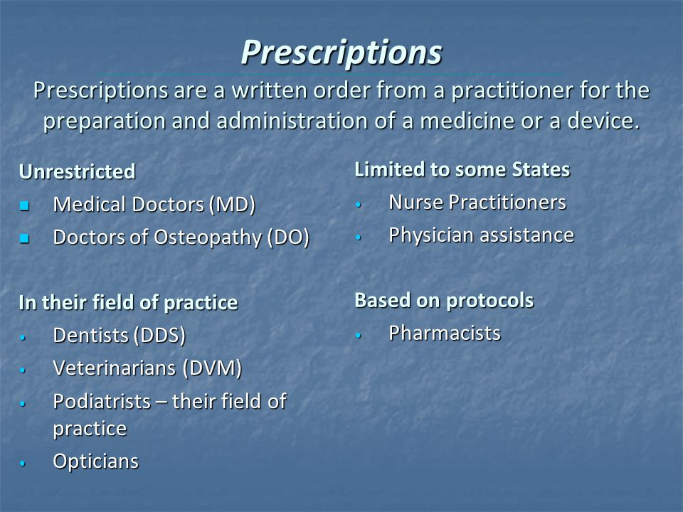 Prescriptions Prescriptions are a written order from a practitioner for the preparation and administration of a medicine or a device.
