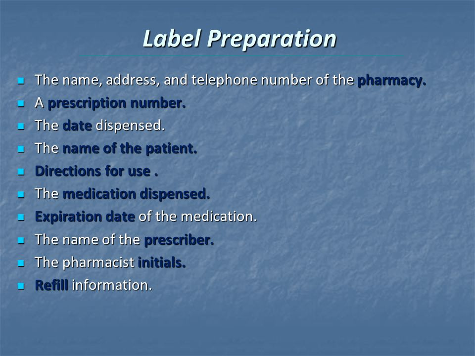 Label Preparation The name, address, and telephone number of the pharmacy. A prescription number. The date dispensed.
