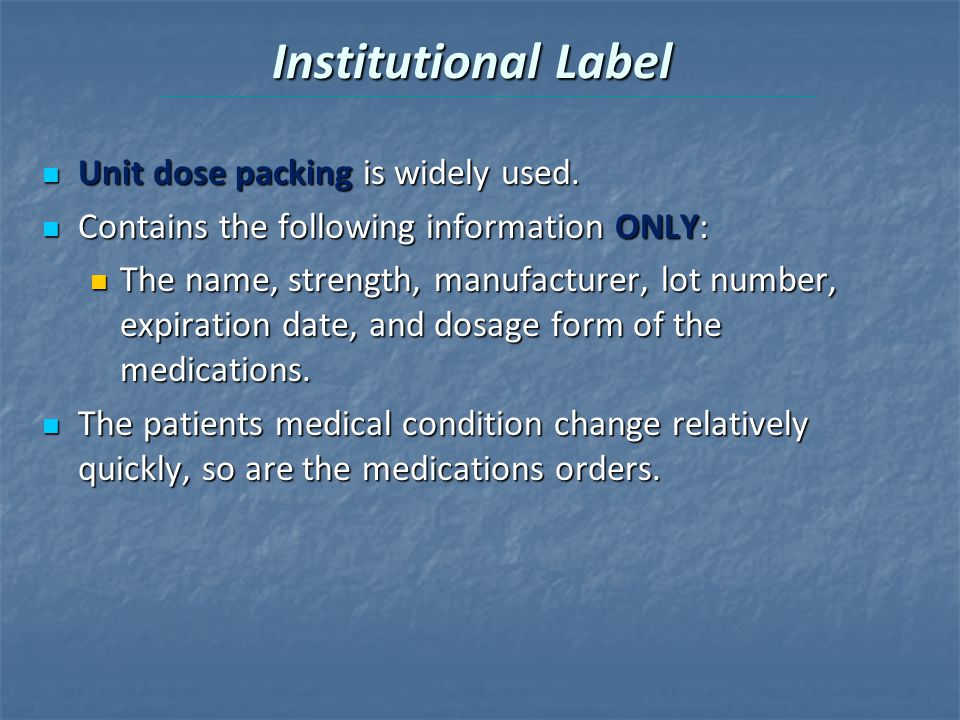 Institutional Label Unit dose packing is widely used.