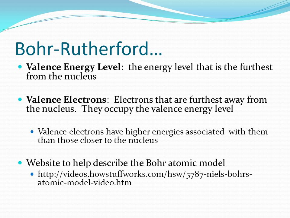 Bohr-Rutherford… Valence Energy Level: the energy level that is the furthest from the nucleus.