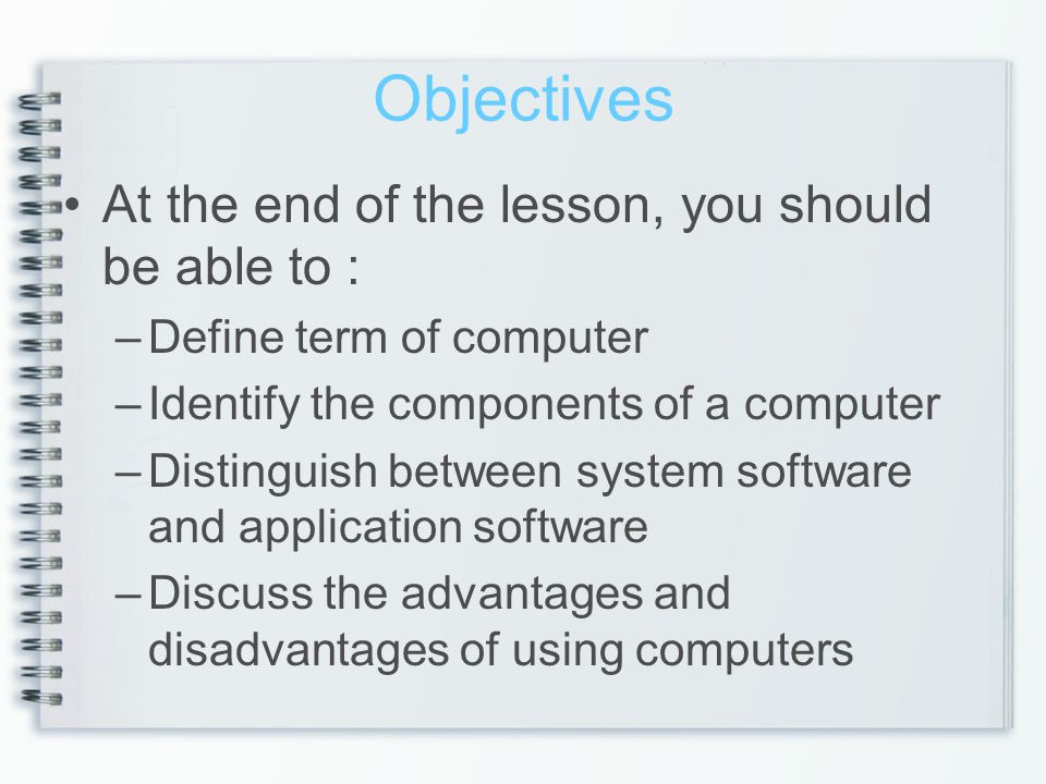 Objectives At the end of the lesson, you should be able to :