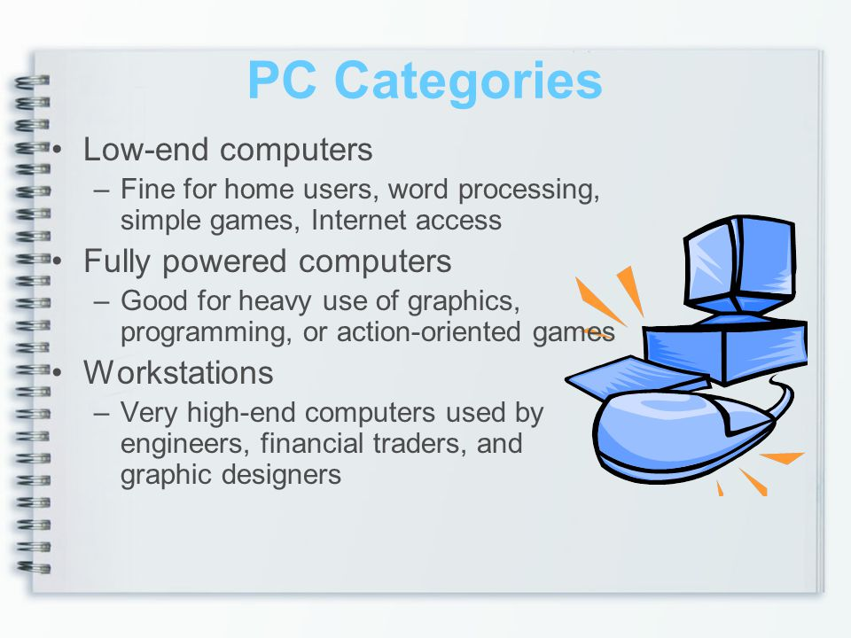 PC Categories Low-end computers Fully powered computers Workstations