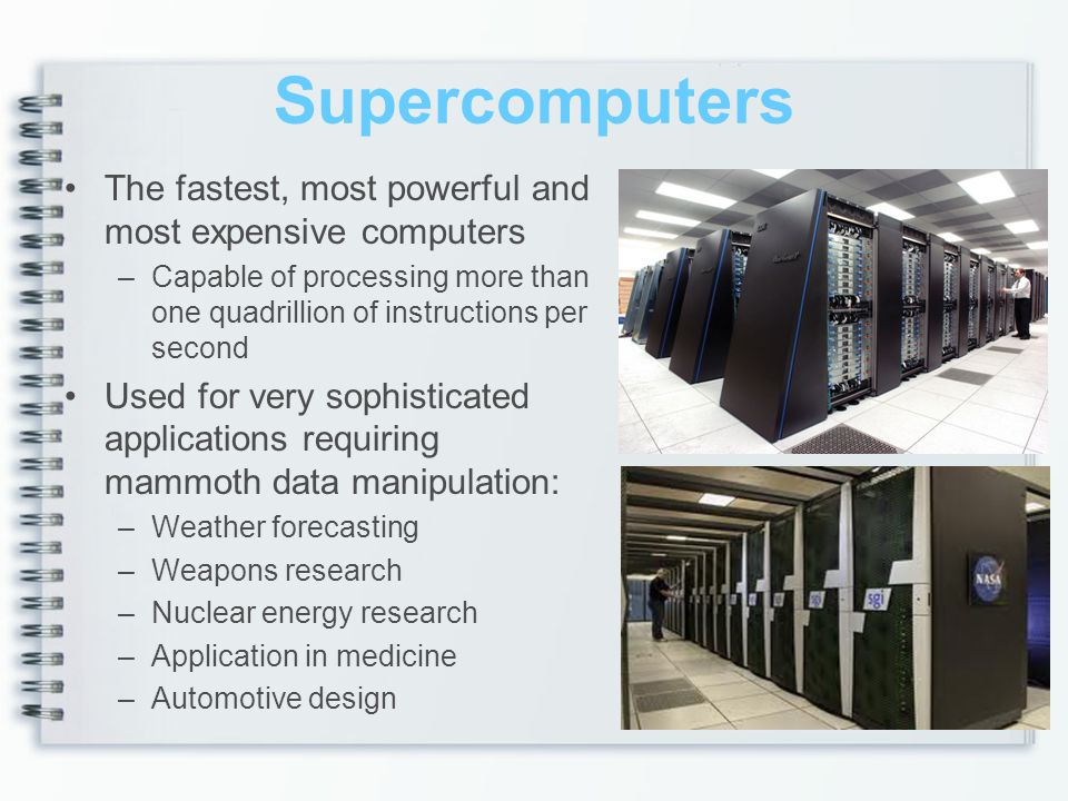 Supercomputers The fastest, most powerful and most expensive computers