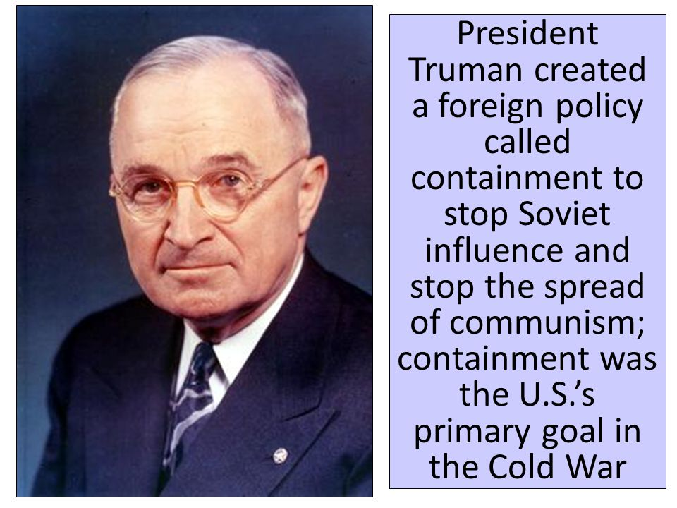 the containment policies of president truman during the cold war Henry wallace, former vice-president and current progressive party presidential candidate, lashes out at the cold war policies of president harry s truman wallace and his supporters were among.