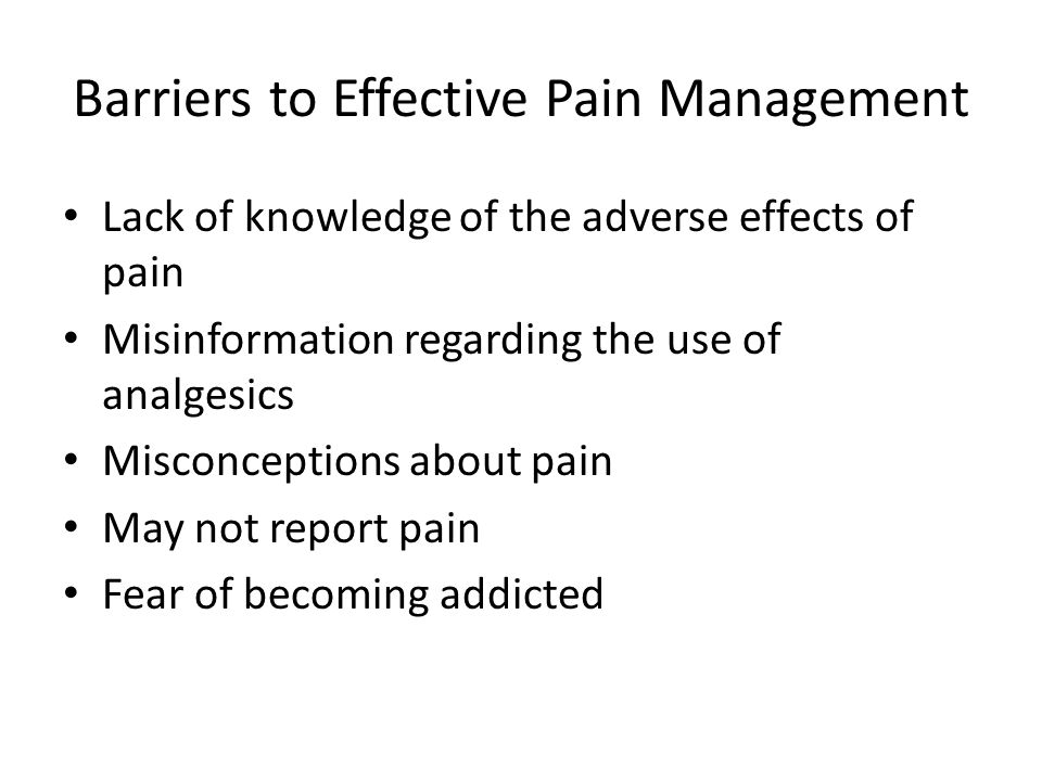barriers to effective pain management essay Effective pain assessment and management is multidimensional in scope and   barriers that interfere with pain assessment and treatment in the elderly.