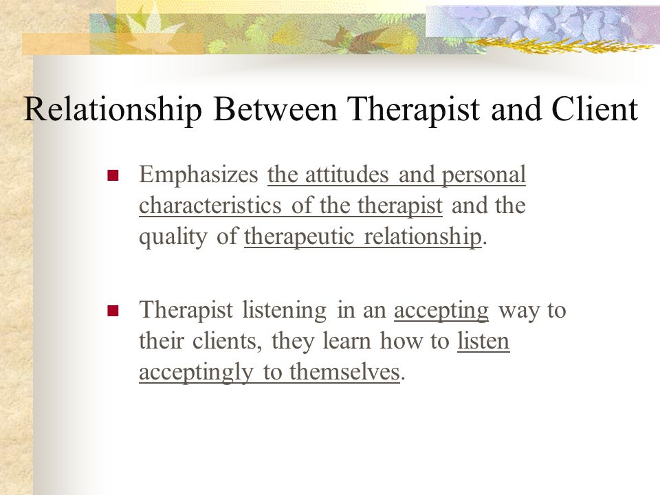 an understanding of the intentional caring abilities and the therapeutic relationship of client and  Carl rogers, core conditions and education  carl rogers on the interpersonal relationship in the facilitation of learning  empathic understanding.