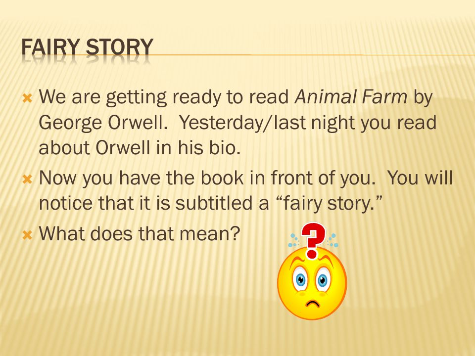 animal farm a fairy tale Brian johnson 12/16/12 g hour animal farm, a fairy tale do you think that george orwell compared the animals to the people in russian history correctly.