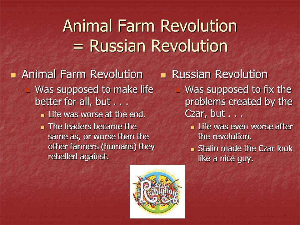 the similarities between the animal farm and the russian revolution Farm and the russian revolution have many similarities and ideas the characters, settings, and the plots are the same in addition animal farm is a satire and allegory of the russian.