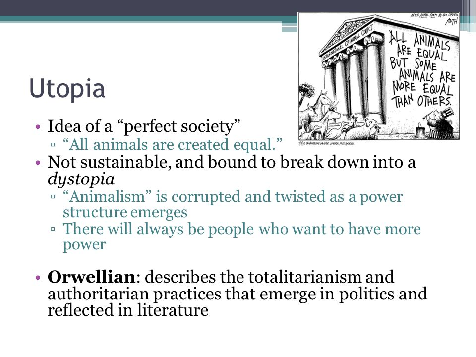 "building a utopian society that changes to a dystopian society in animal farm a novel by george orwe The outcome of ""lord of the flies"" and animal farm is not simply that the society building animal farm by george orwell utopia in ""animal farm."