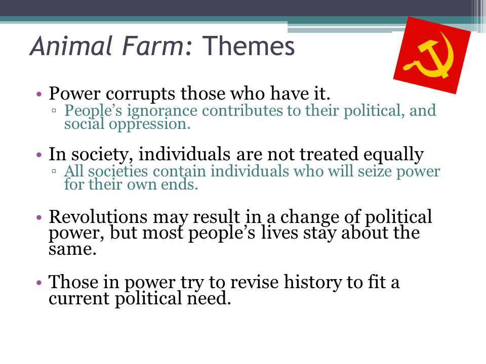 "the theme of power corrupts in animal farm by george orwell It has been said that animal farm is a byproduct of george orwell's long-held   tends to corrupt, and absolute power corrupts absolutely"" may come to mind."