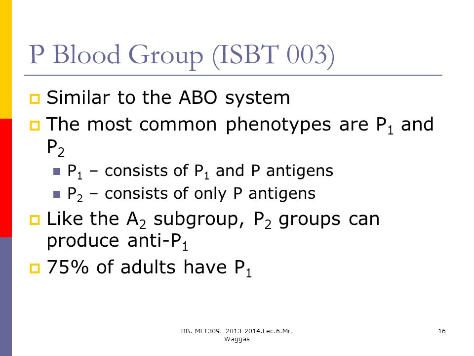 P Blood Group (ISBT 003) Similar to the ABO system