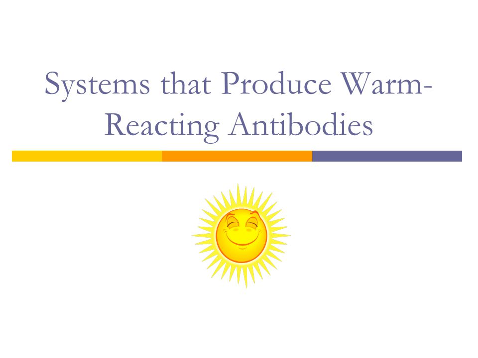 Systems that Produce Warm-Reacting Antibodies
