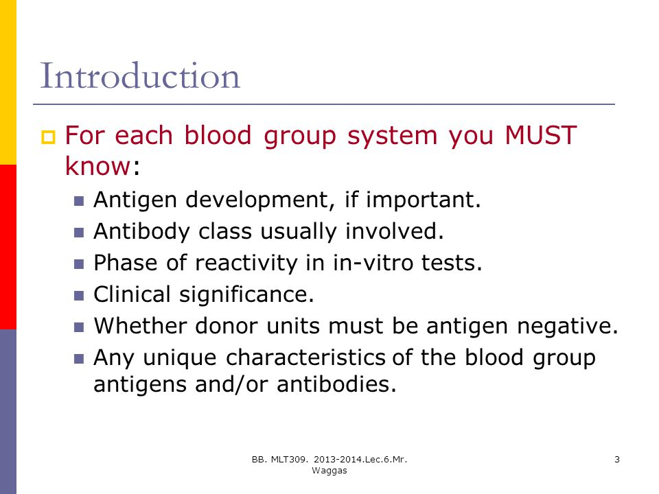 Introduction For each blood group system you MUST know: