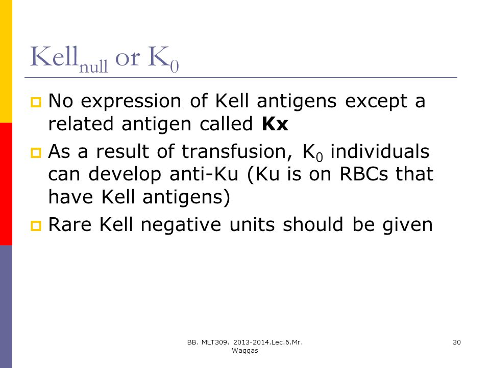 Kellnull or K0 No expression of Kell antigens except a related antigen called Kx.