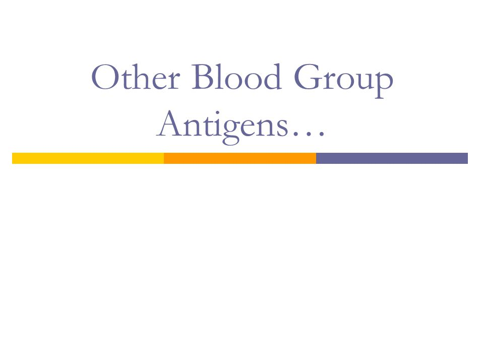 Other Blood Group Antigens…