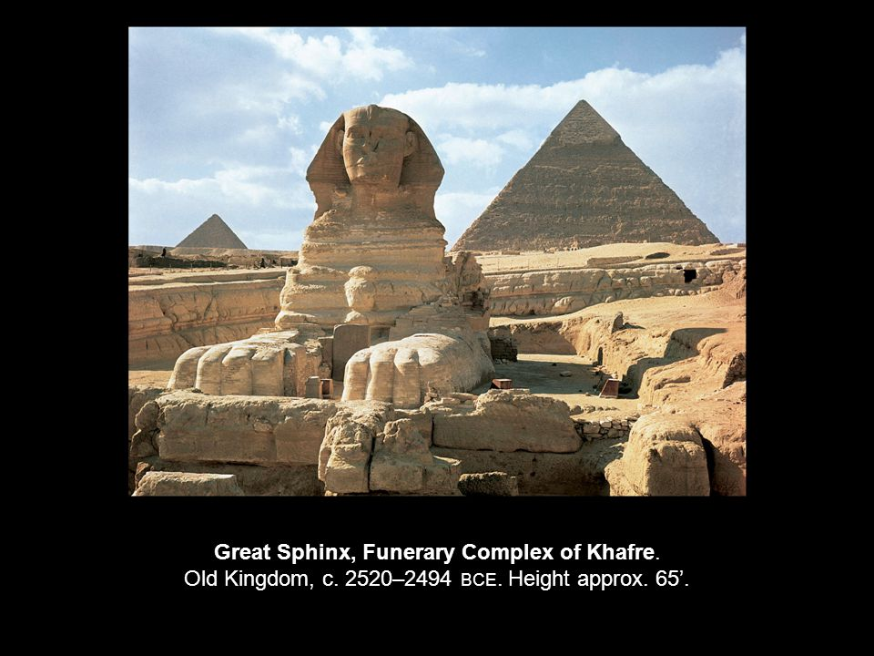 Great Sphinx, Funerary Complex of Khafre. Old Kingdom, c. 2520–2494 BCE. Height approx. 65'.