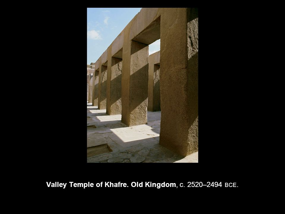 Valley Temple of Khafre. Old Kingdom, c. 2520–2494 BCE.