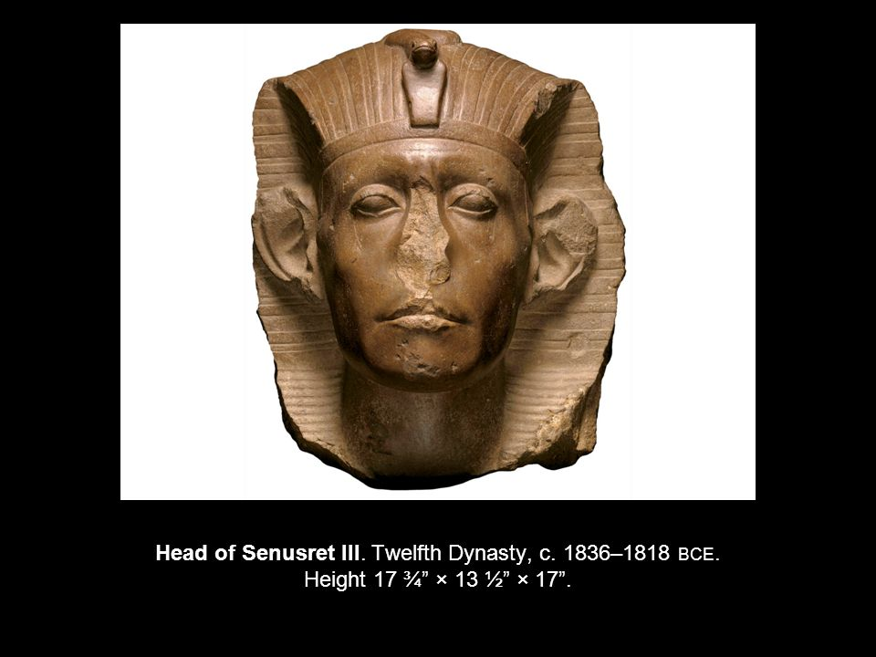 Head of Senusret III. Twelfth Dynasty, c. 1836–1818 BCE