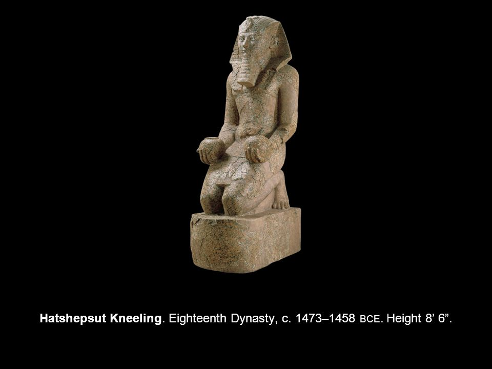 Hatshepsut Kneeling. Eighteenth Dynasty, c. 1473–1458 BCE. Height 8' 6 .