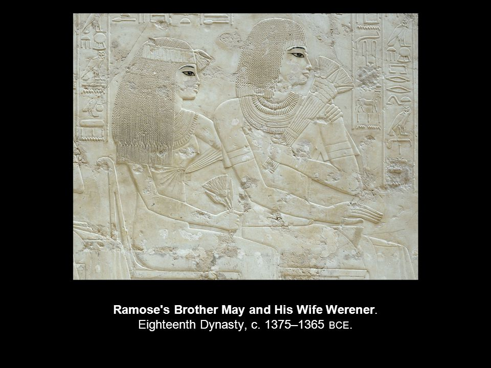 Ramose s Brother May and His Wife Werener. Eighteenth Dynasty, c