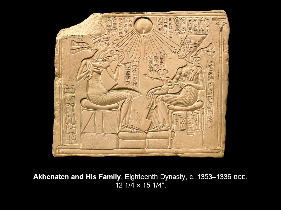 Akhenaten and His Family. Eighteenth Dynasty, c. 1353–1336 BCE