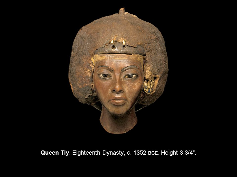 Queen Tiy. Eighteenth Dynasty, c BCE. Height 3 3/4 .