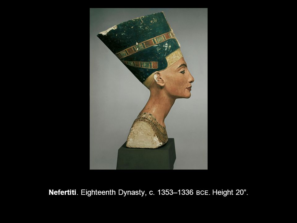 Nefertiti. Eighteenth Dynasty, c. 1353–1336 BCE. Height 20 .