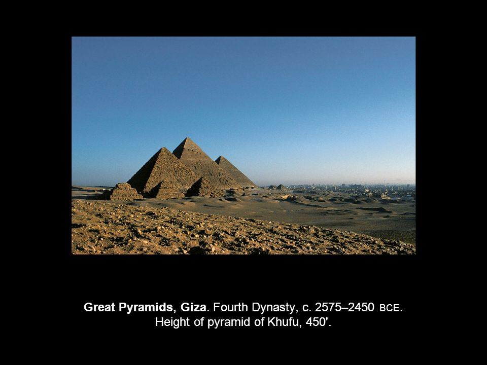 Great Pyramids, Giza. Fourth Dynasty, c. 2575–2450 BCE
