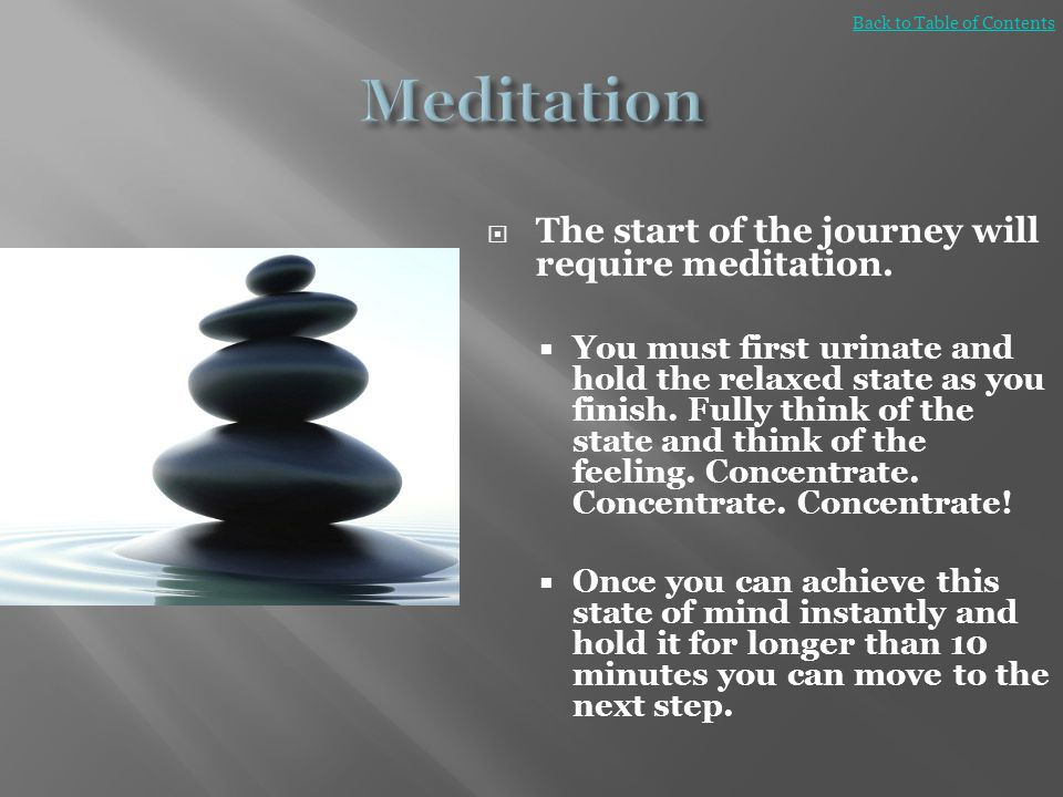 Meditation The start of the journey will require meditation.