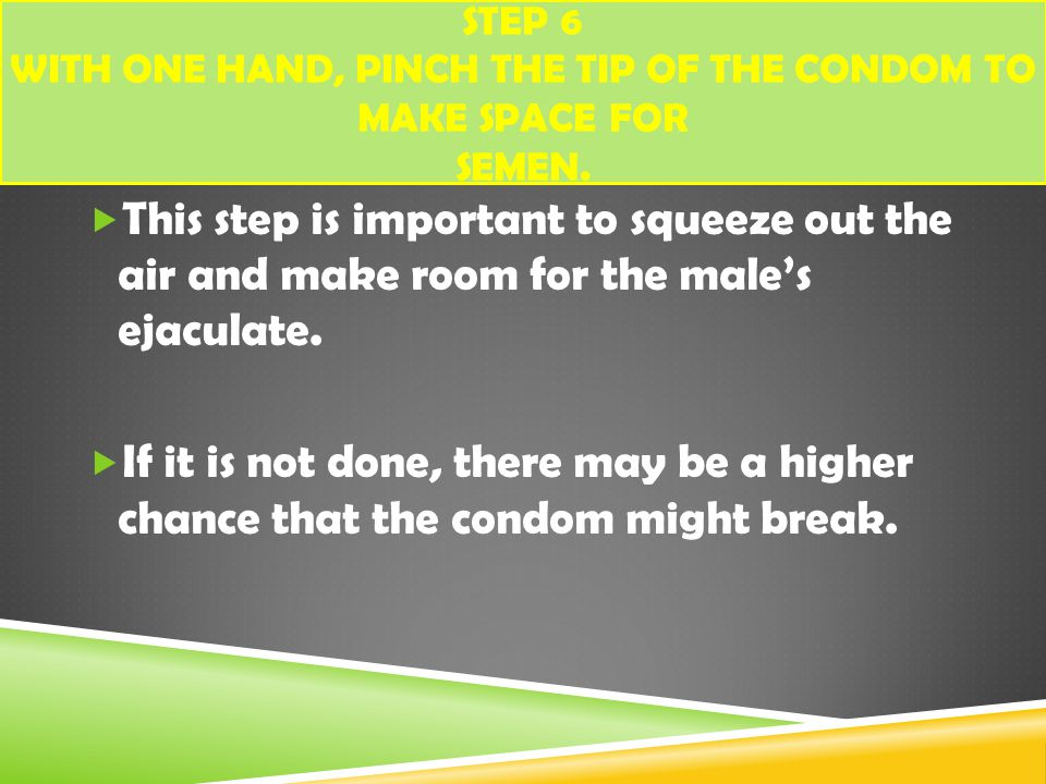 Step 6 With one hand, pinch the tip of the condom to make space for semen.